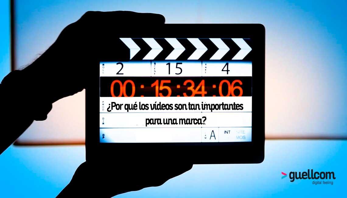 ¿Por qué los vídeos son tan importantes para una marca?